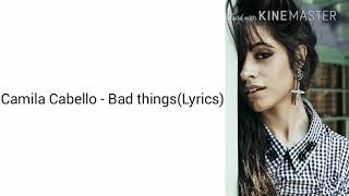 Camila Cabello - Bad things(Lyrics)(No Rap Version)
