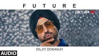 FUTURE Full Audio Song  | CON.FI.DEN.TIAL | Diljit Dosanjh | Latest Song 2018