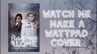 WATCH ME MAKE A WATTPAD COVER // Android