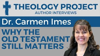 Carmen Imes // Why the Old Testament Still Matters (#TPAuthorInterviews)