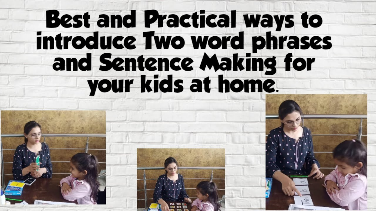 Best & Practical ways to introduce Two word Phrases & Sentence Formation to your kids at home