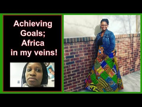 Achieving Goals; Africa in my veins!