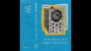 Vacation - Zen Quality Seed Crystal (Full Album)
