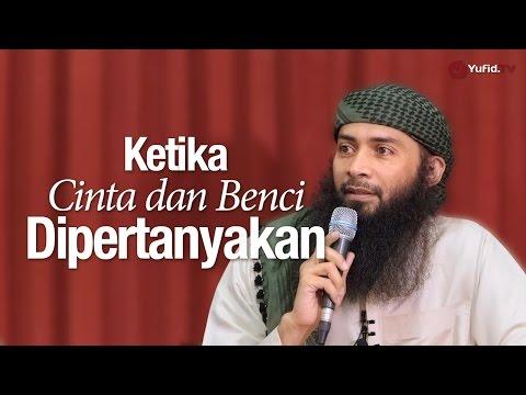 Ceramah Agama Islam: Ketika Cinta dan Benci Dipertanyakan - Ustadz Dr. Syafiq Riza Basalamah, M.A.