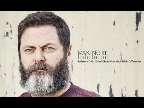 Episode 092: Good Clean Fun with Nick Offerman | Making It Podcast