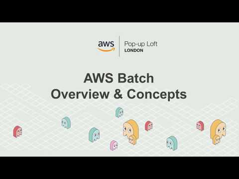 Live from the London Loft | AWS Batch: Simplifying Batch Computing in the Cloud
