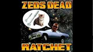 Ratchet - Zeds Dead
