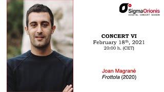 #SIGMAORIONIS Digital Concert Season 2020/21 concert VI #JoanMagrané (concert/interview/tip)