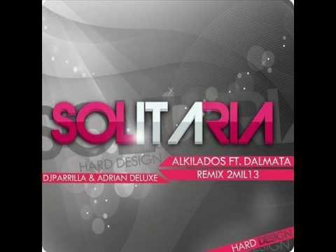 Solitaria Alkilados Ft. Dalmata Remix 2MIL13 (Dj Parrilla & Adrian Deluxe)