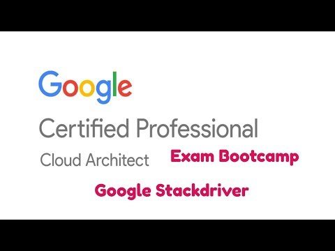Google Cloud Platform Certified Professional - Cloud Architect - Stackdriver Overview Cloud