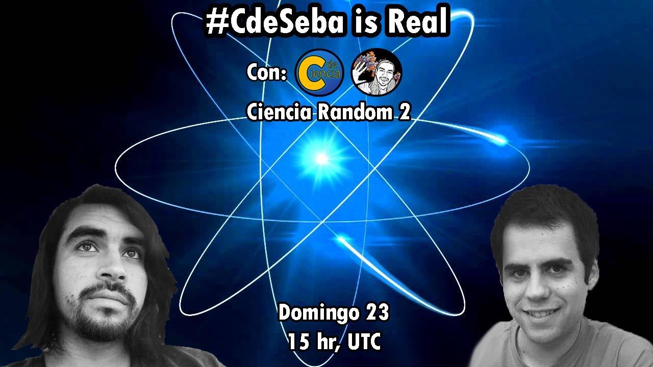 Ciencia Random 2 | #CdeSeba is Real