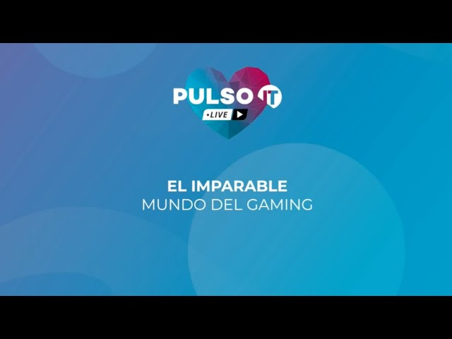 PULSO IT Talks - El imparable mundo del Gaming