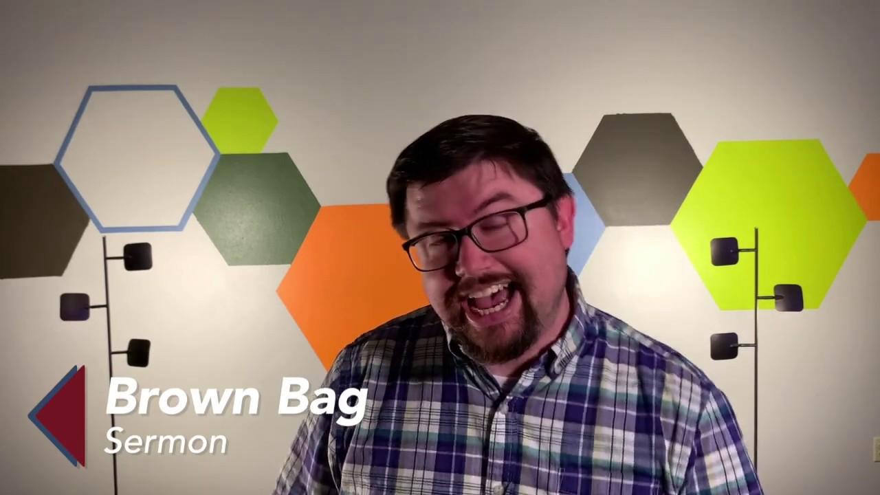 CBC Devo - Brown Bag Sermon