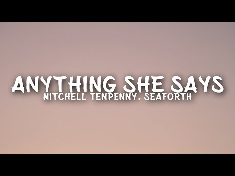 Mitchell Tenpenny - Anything She Says (Lyrics) ft. Seaforth