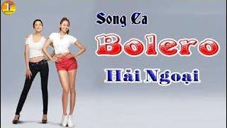 Song Ca Hải Ngoại 2017 - LK Bolero Trữ Tình Song Ca Của Nhiều Cặp Đôi Bolero Trẻ Nhất Hiện Nay