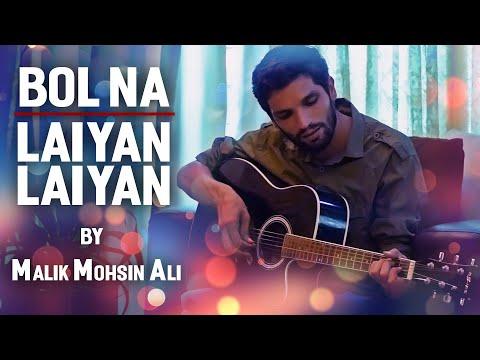 BOL NA | LAIYAN LAIYAN | Cover Song | Malik Mohsin Ali