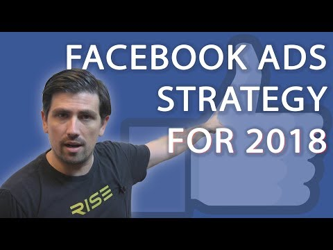 Facebook Advertising Strategy - Optimize FB Ads for 2018