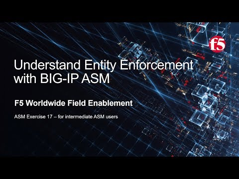ASM Exercise 17 - Understand Entity Enforcement with F5 BIG-IP ASM