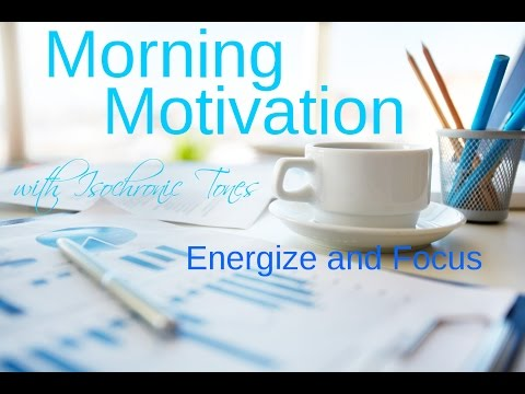 Morning Motivation: focus, energizing, Isochronic Tones