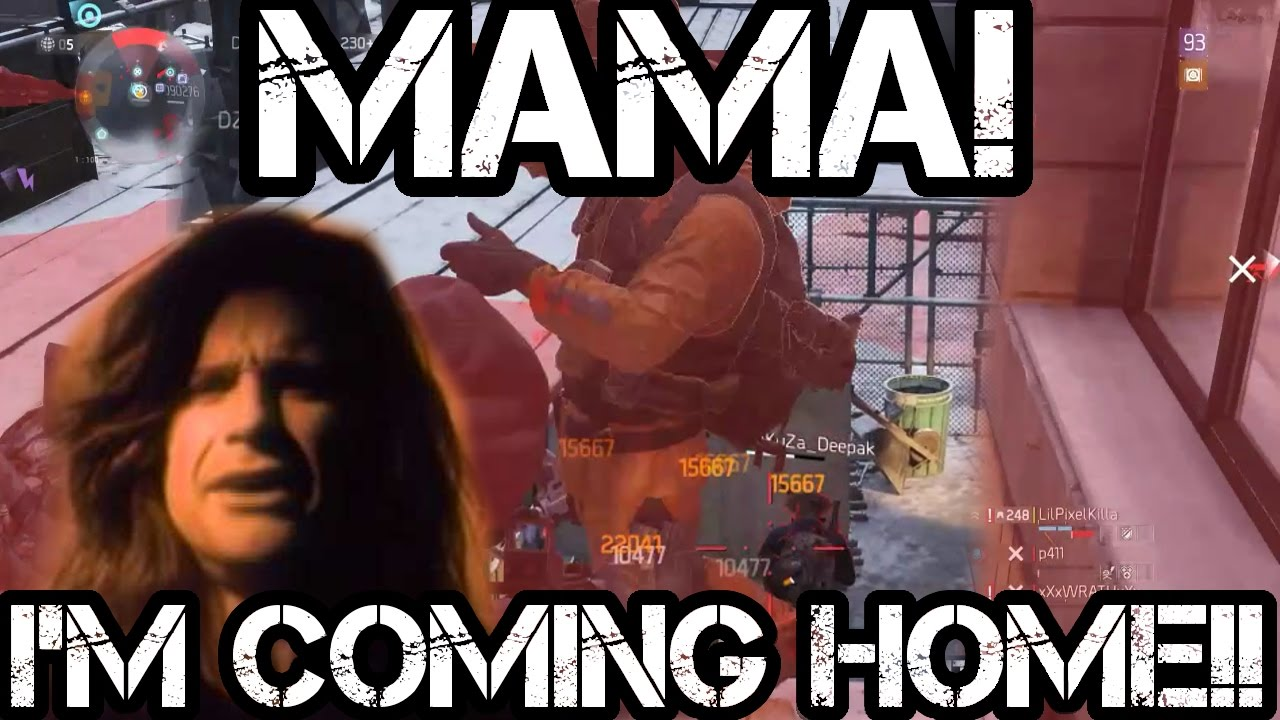 Mama I M Coming Home Funny The Division Youtube