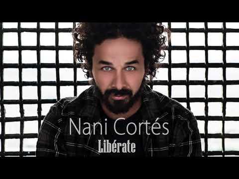 NANI CORTÉS - LIBÉRATE