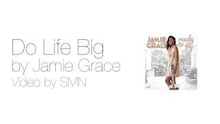Download Video Do Life Big by Jamie Grace Lyrics MP3 3GP MP4