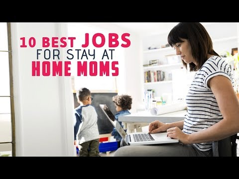 10 Best jobs for stay at home moms