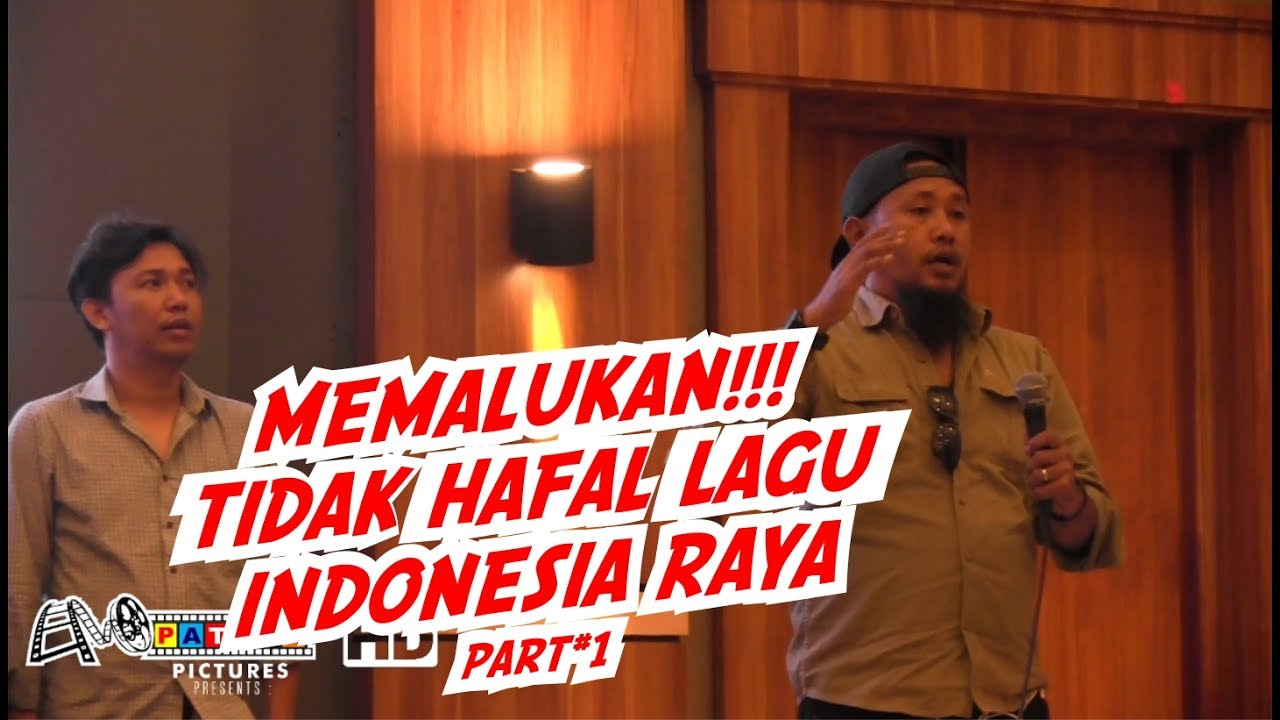 TIDAK HAFAL LAGU INDONESIA RAYA