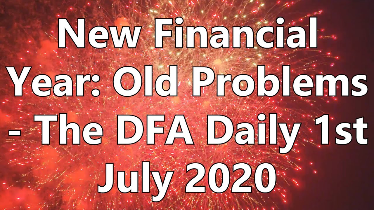 New Financial Year: Old Problems - The DFA Daily 1st July 2020
