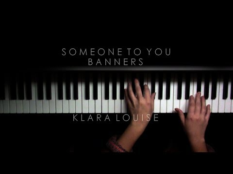 SOMEONE TO YOU | Banners Piano Cover