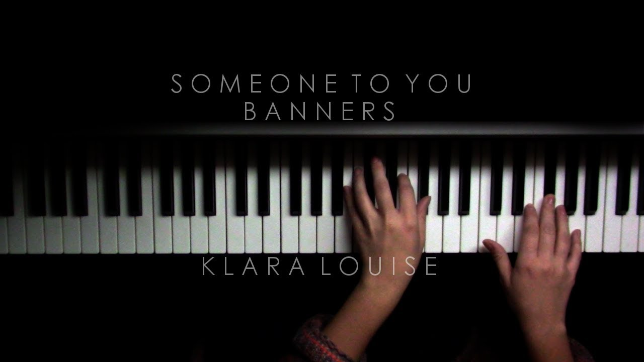 Someone To You Banners Piano Cover Youtube