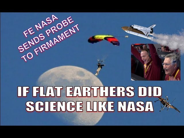 IF FLAT EARTHERS DID SCIENCE LIKE NASA (EPISODE 1)
