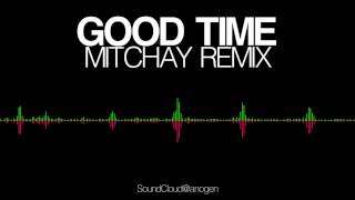 Owl City Feat. Carly Rae Jepsen - Good Time (Mitchay Remix) [FREE DOWNLOAD]