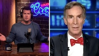 Bill Nye: Anti-Science Zealot! | Louder With Crowder