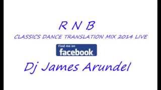 2014 R N B CLASSICS DANCE ELECTRO HOUSE TRANSITION MIX 2014 LIVE DJ JAMES ARUNDEL
