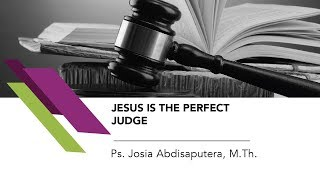 Ps. Josia Abdisaputera, M.Th. - Jesus is the Perfect Judge