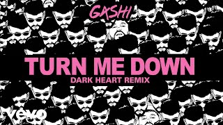 GASHI - Turn Me Down (Dark Heart Remix)[Audio]