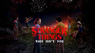 """""""this Isn't You""""- Stranger Things Soundtrack Vol 1 