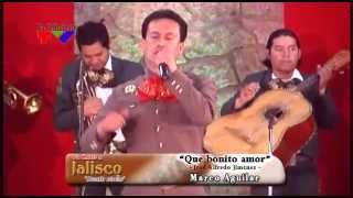 Que bonito amor - Marco Aguilar en Un Canto a Jalisco