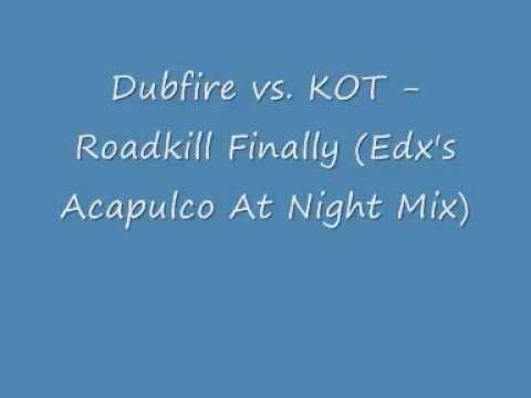 Dubfire vs  KOT - Roadkill Finally (Edx's Acapulco At Night Mix)