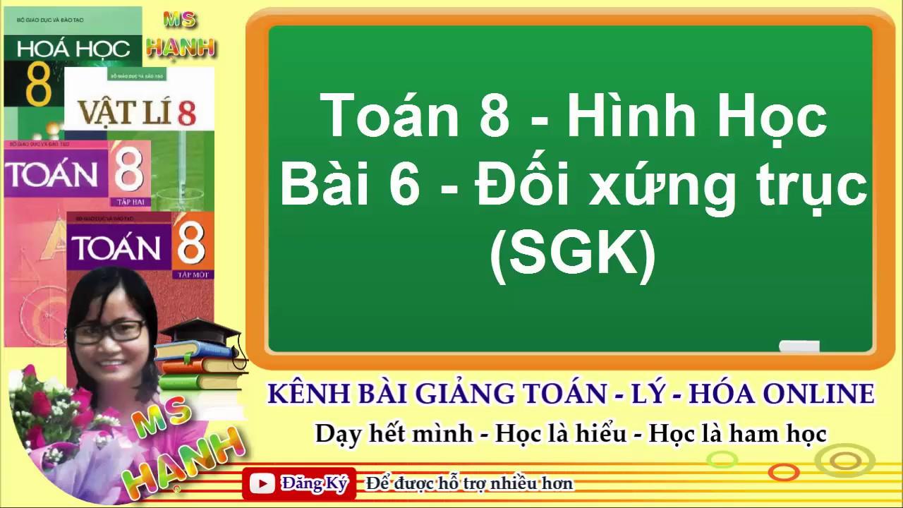 [ Toán 8 Hình Học ] Bài 6 – Đối xứng trục (SGK)