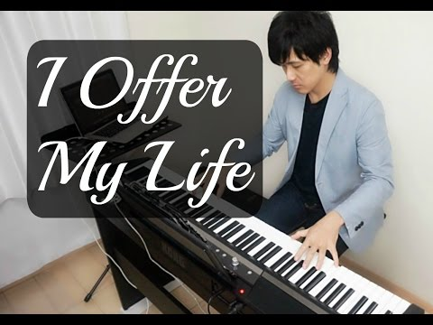 I Offer My Life- Piano Covers