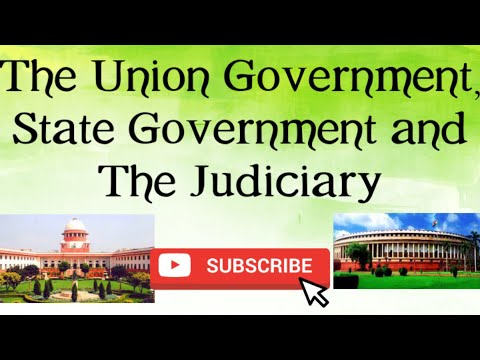 The Union Government, the State Government and the Judiciary