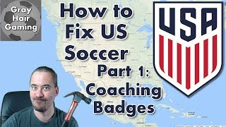How to Fix US Soccer - Part 1 - Coaching Badges - USMNT Fail to Qualify for World Cup 2018 - USSF