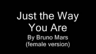 Just The Way You Are - Lyrics - Bruno Mars (Female Version)