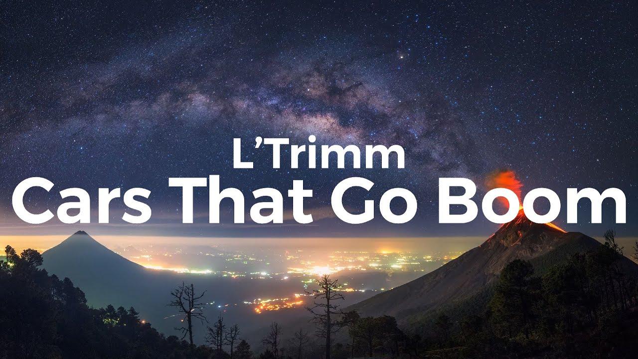 L Trimm Cars That Go Boom Lyrics We Like The Cars The Cars That Go Boom Youtube