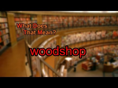 What does woodshop mean?