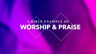 A Bible Example of Worship & Praise