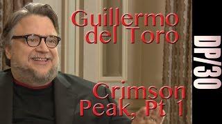 DP/30: Crimson Peak, Guillermo Del Toro, Part 1 Of 2
