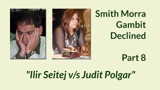 Smith-Morra Gambit - Part 8 - Ilir Seitaj vs Judit Polgar